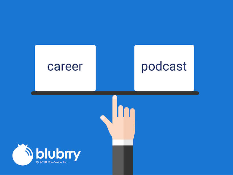 Balancing a Career and a Podcast - Blubrry